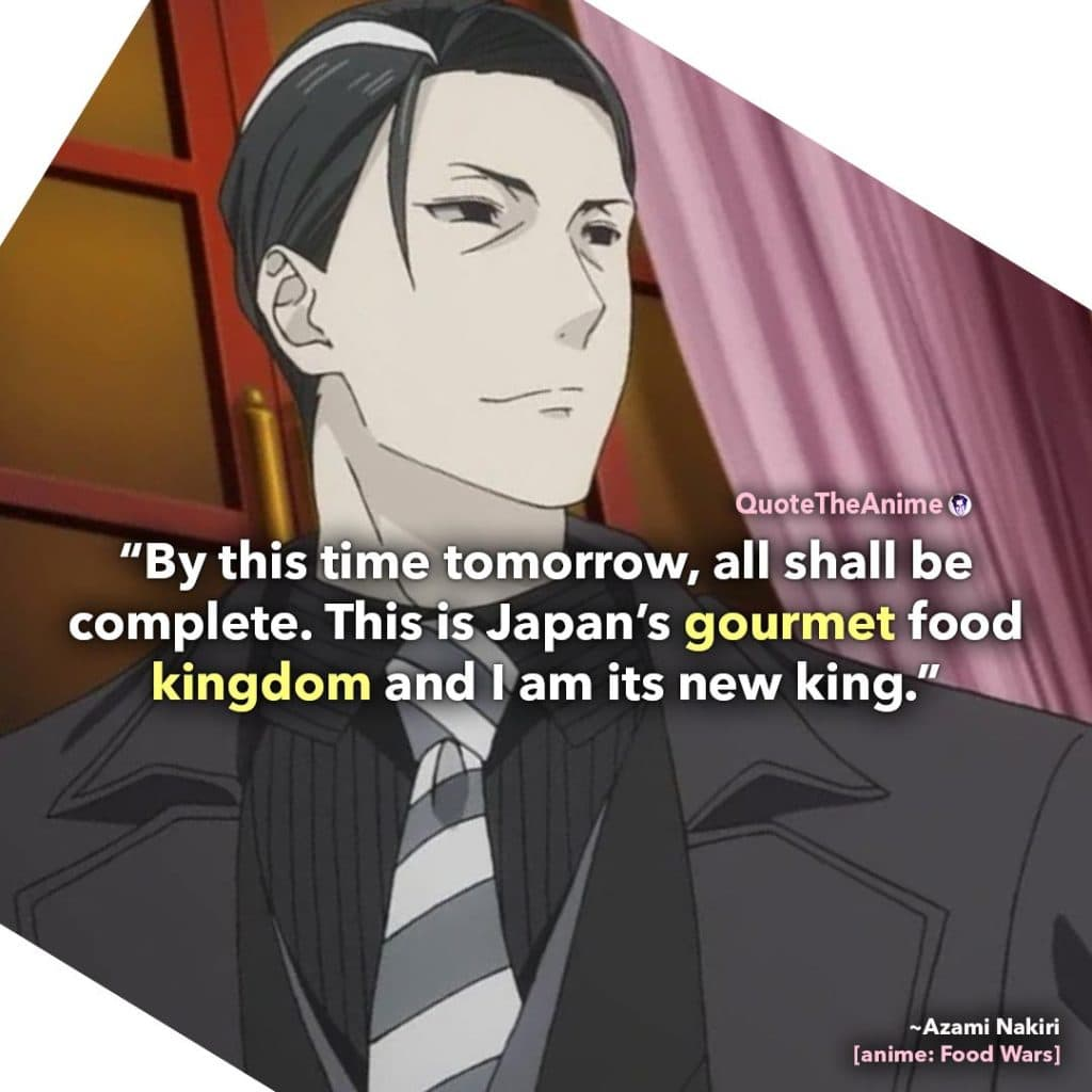 Food Wars Quotes. Azami Nakiri Quotes. This is Japan's gourmet food kingdom and i am its new king.