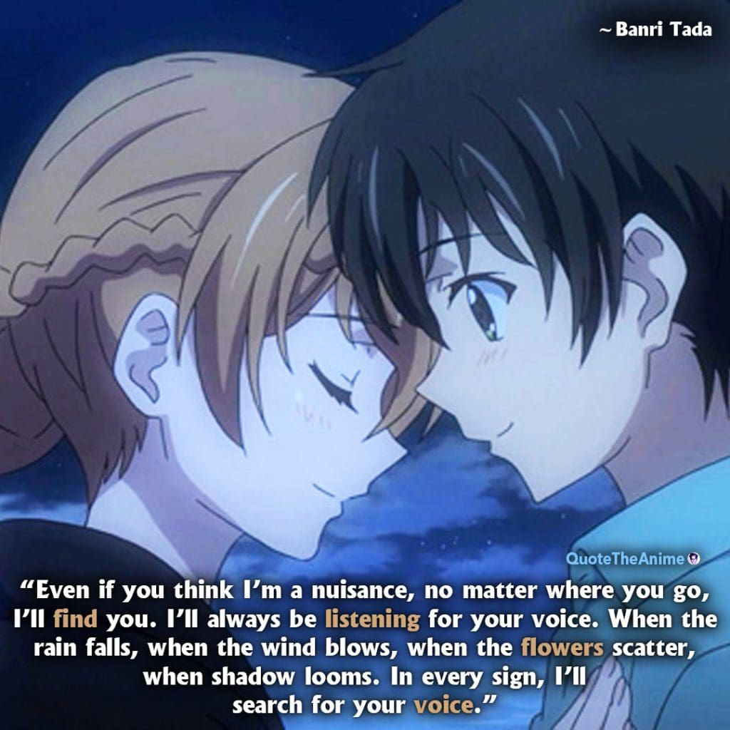 Golden Time Quotes. Banri Tada Quotes. 'EVen if you think I'm a nuisance, no matter where you go,I'll find you.' Quote The Anime
