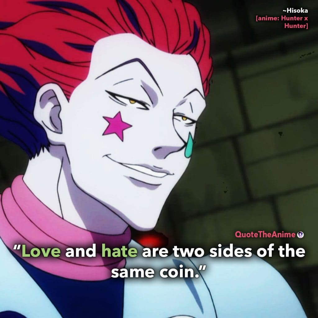 Hunter X Hunter Quotes. Hisoka Quotes. 'Love and hate are two sides of the same coin.' Quote The Anime.