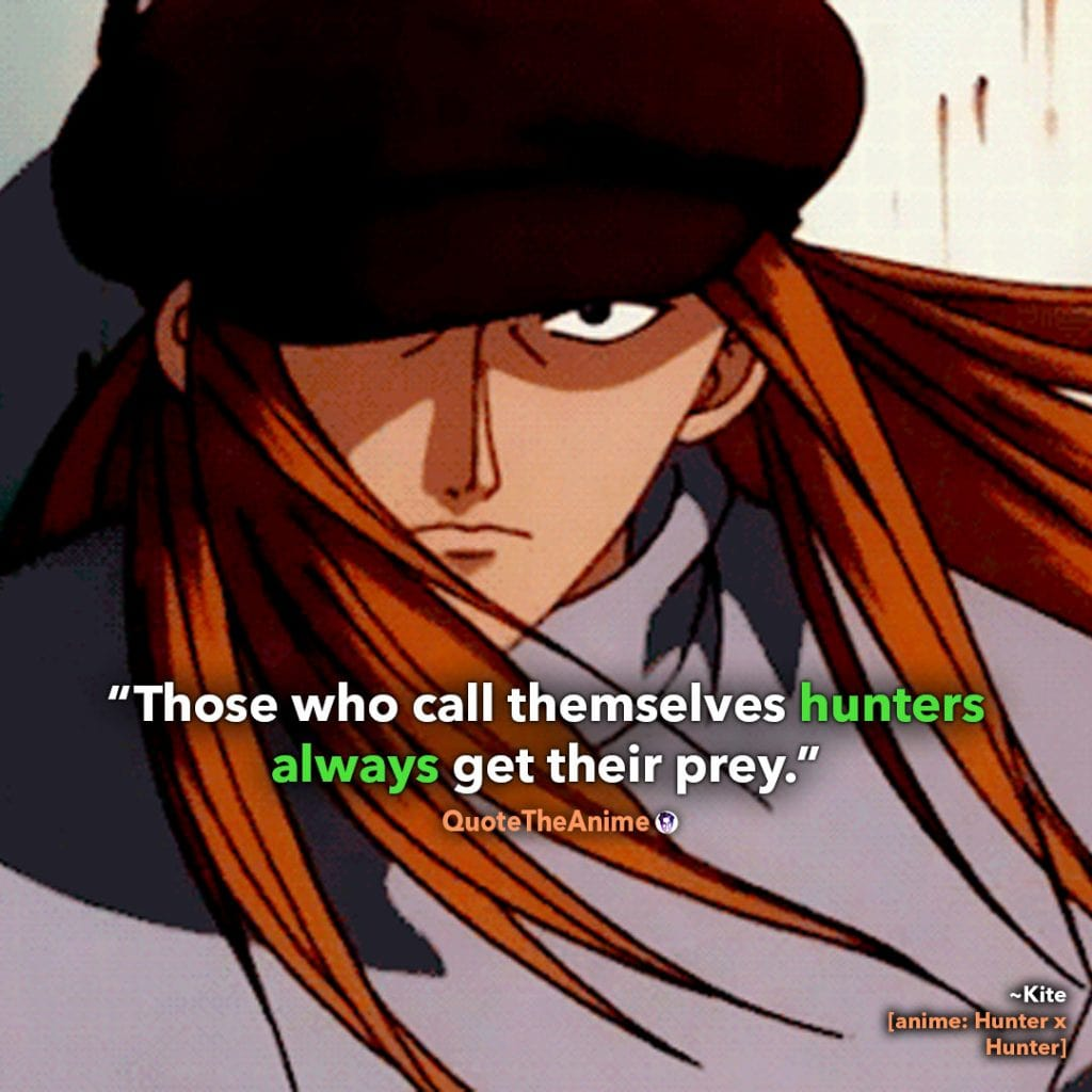Hunter X Hunter Quotes. Kite. Those who call themselves hunters always get their prey.' Quote The Anime.