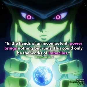 Hunter X Hunter Quotes. Mereum Quotes. Power brings nothing but ruins. This could be the works of imbeciles. Quote The Anime.
