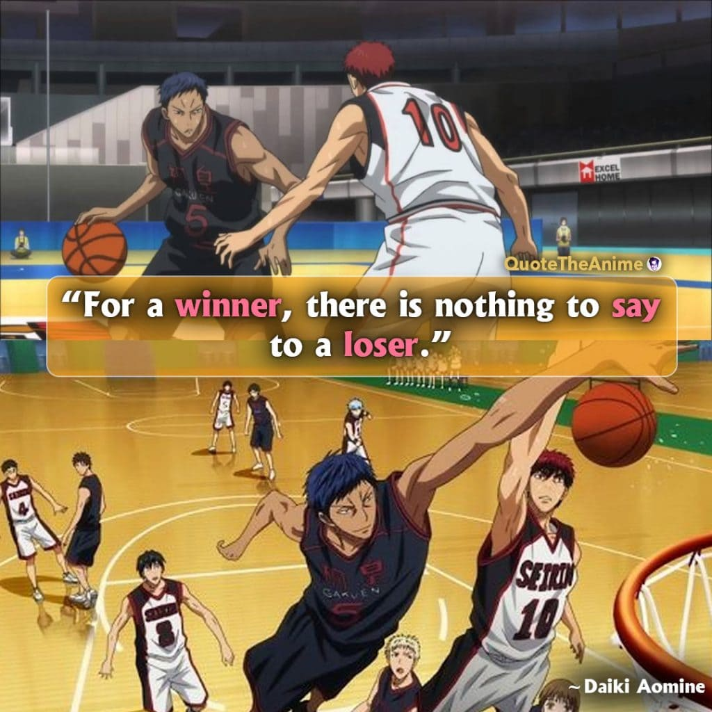Kuroko No Basket Quotes. Daiki Aomine Quotes. 'For a winner, there is nothing to say to a loser.' Quote The Anime