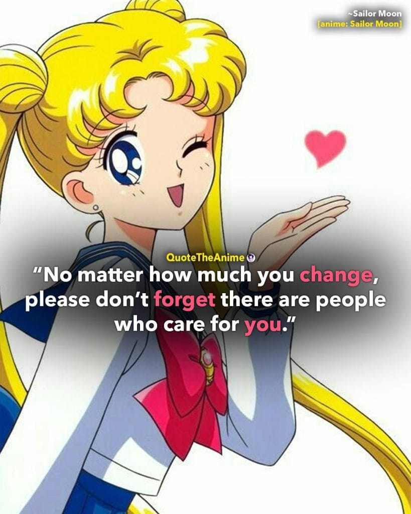 Sailor Moon Quotes. Sailor Moon Usagi. No matter how much you change people still care for you. Quote the Anime.