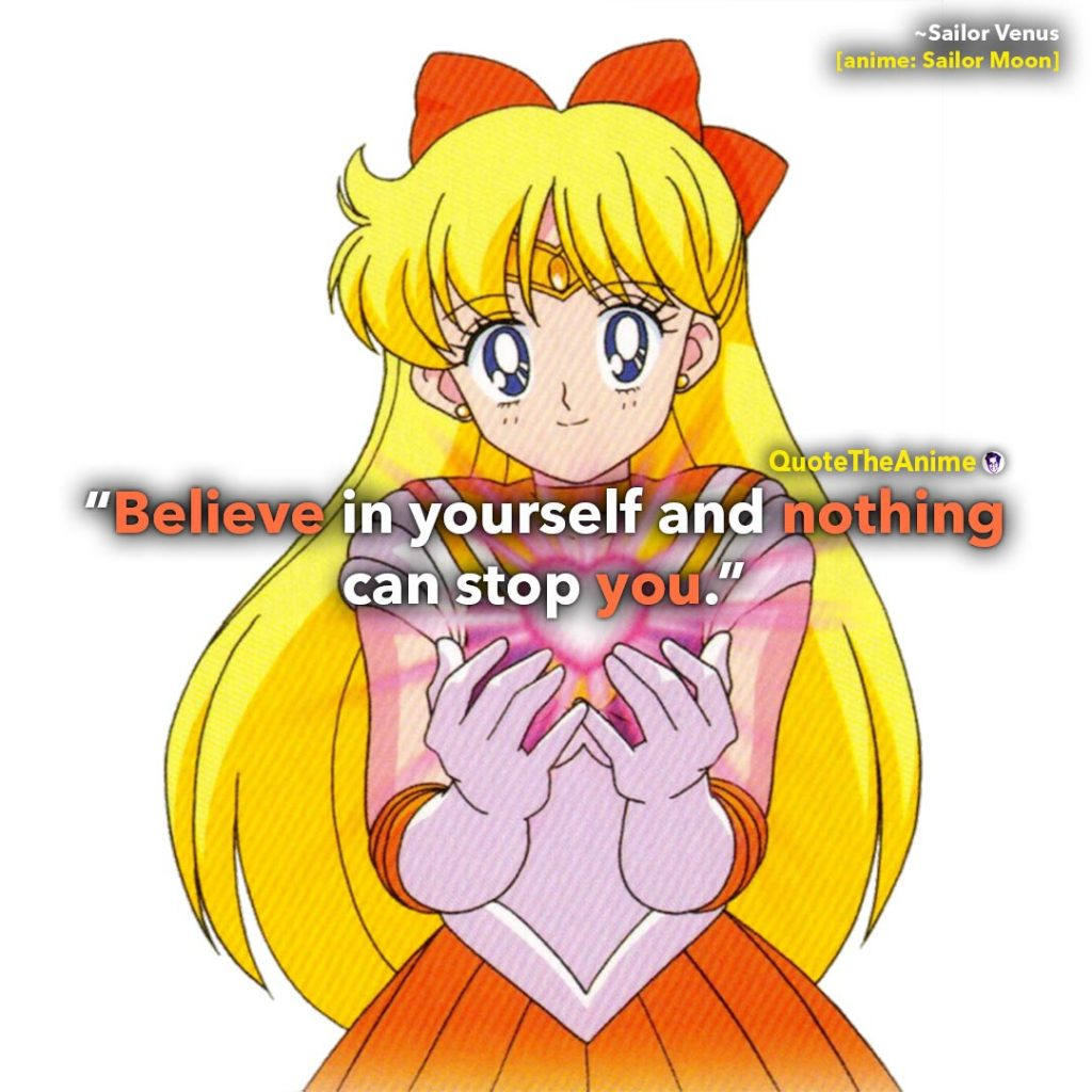 Sailor Moon Quotes. Sailor Venus. Believe in yourself and nothing can stop you. Quote The Anime.