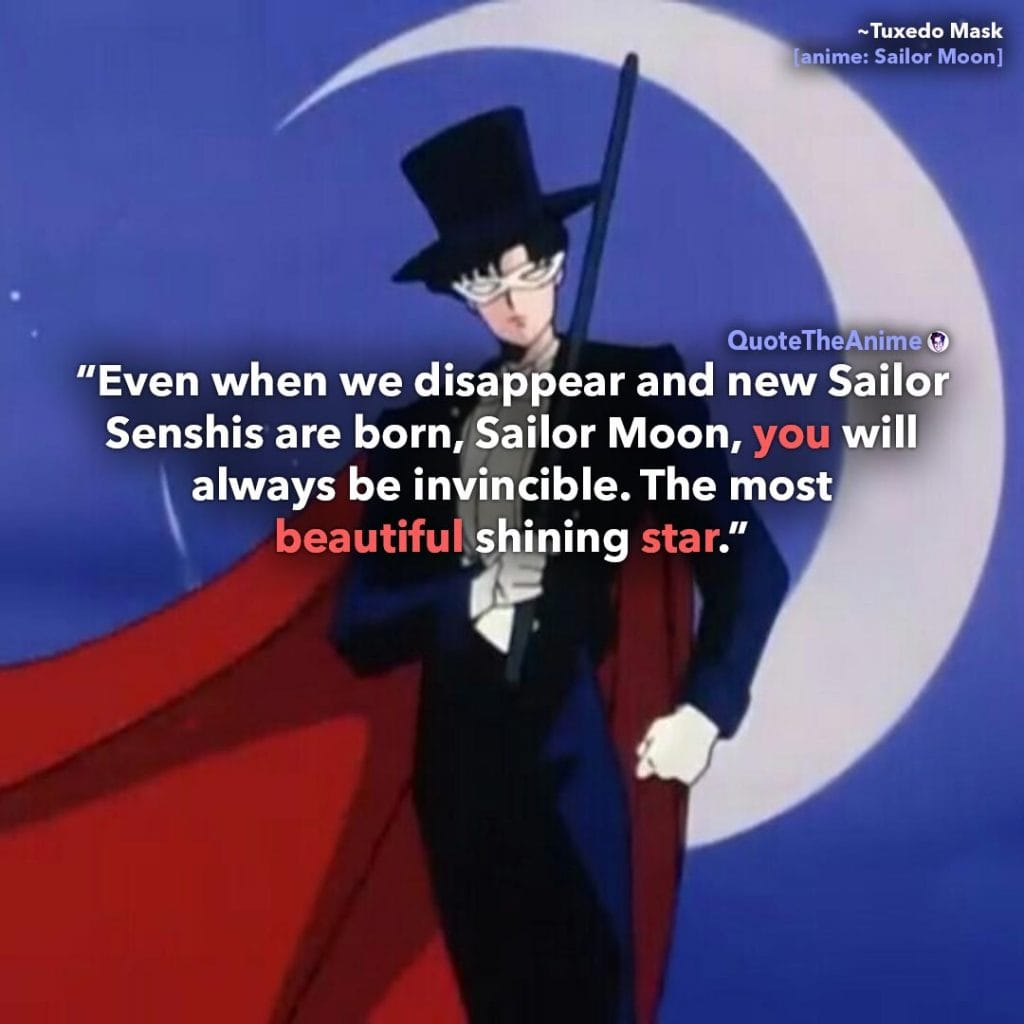 Sailor Moon Quotes. Tuxedo Mask. Even when we disappear and new. You will always be invincible. The most beautiful.