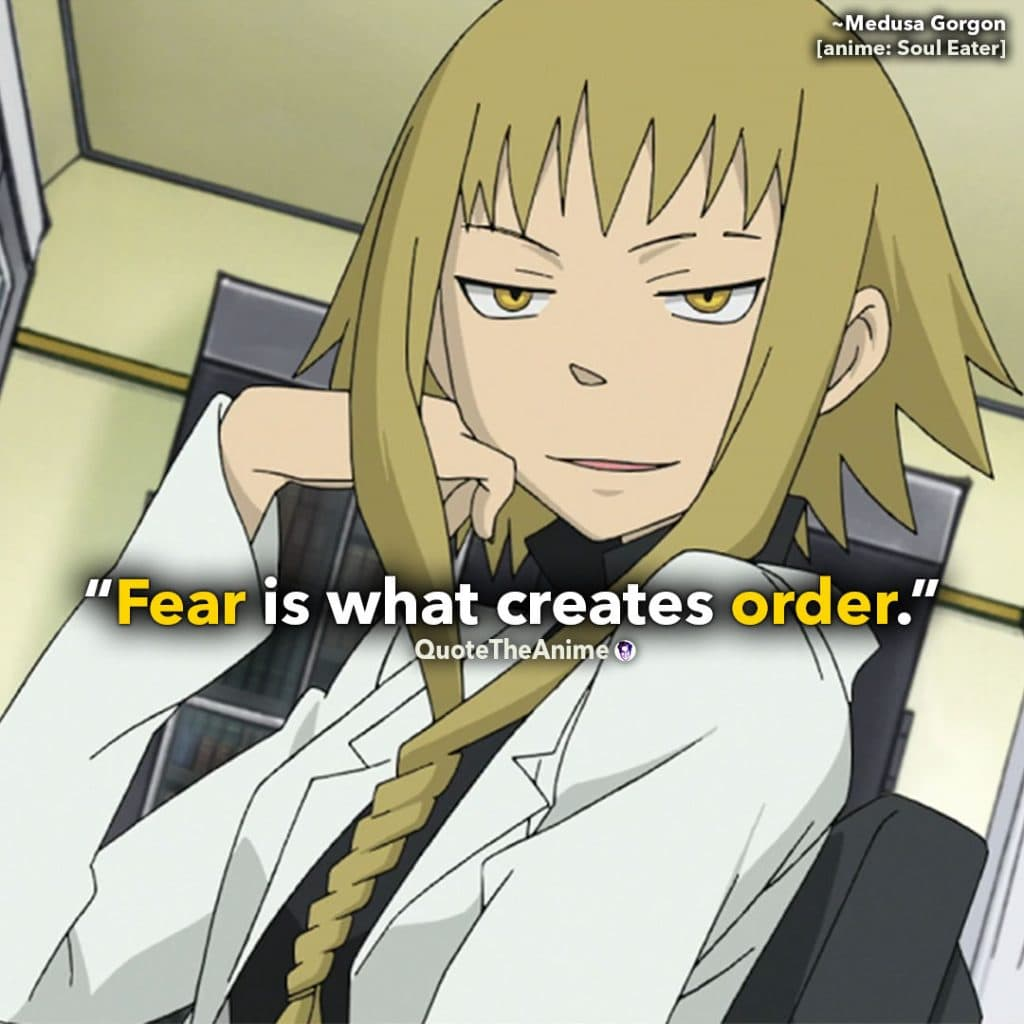 Soul Eater Quotes. Medusa Gorgon Quotes. 'Fear is what creates order.' Quote The Anime