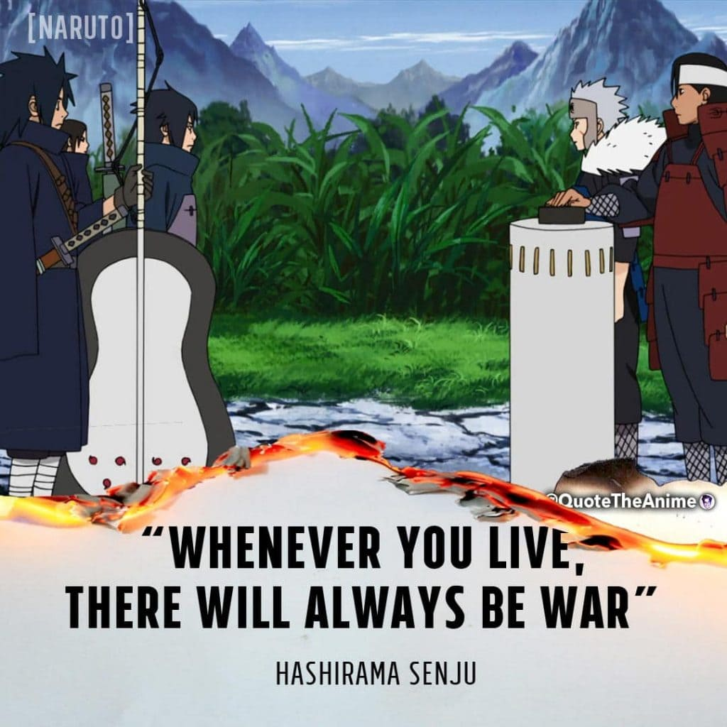 Hashirama Quotes. Naruto Quotes. Whenever you live there will always be war. Anime Quotes