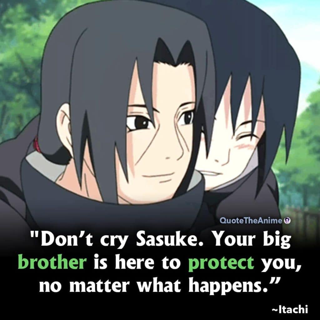 Itachi quotes. Naruto Quotes. Don't cry Sasuke Your big brother is here to protect you, no matter what happens.