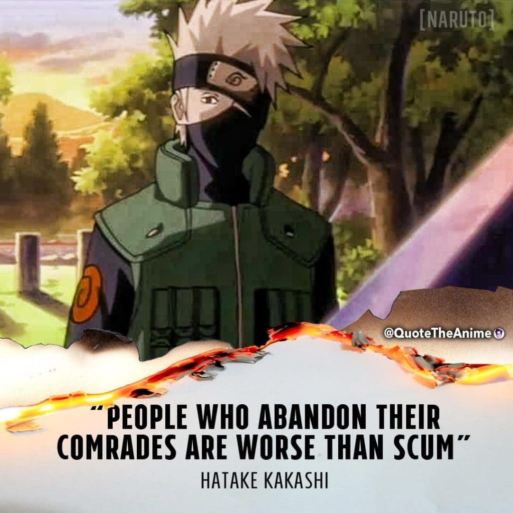 Kakashi quotes. Naruto Quotes. People who abandon their comrades are worse than scum. Anime Quotes