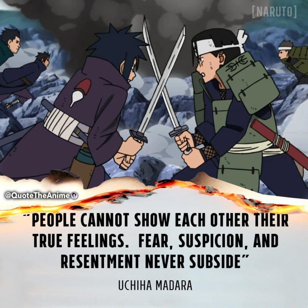 Madara Quotes. Naruto Quotes. People cannot show each otehr their true feelings. Fear, suspicion and resentment never subside.