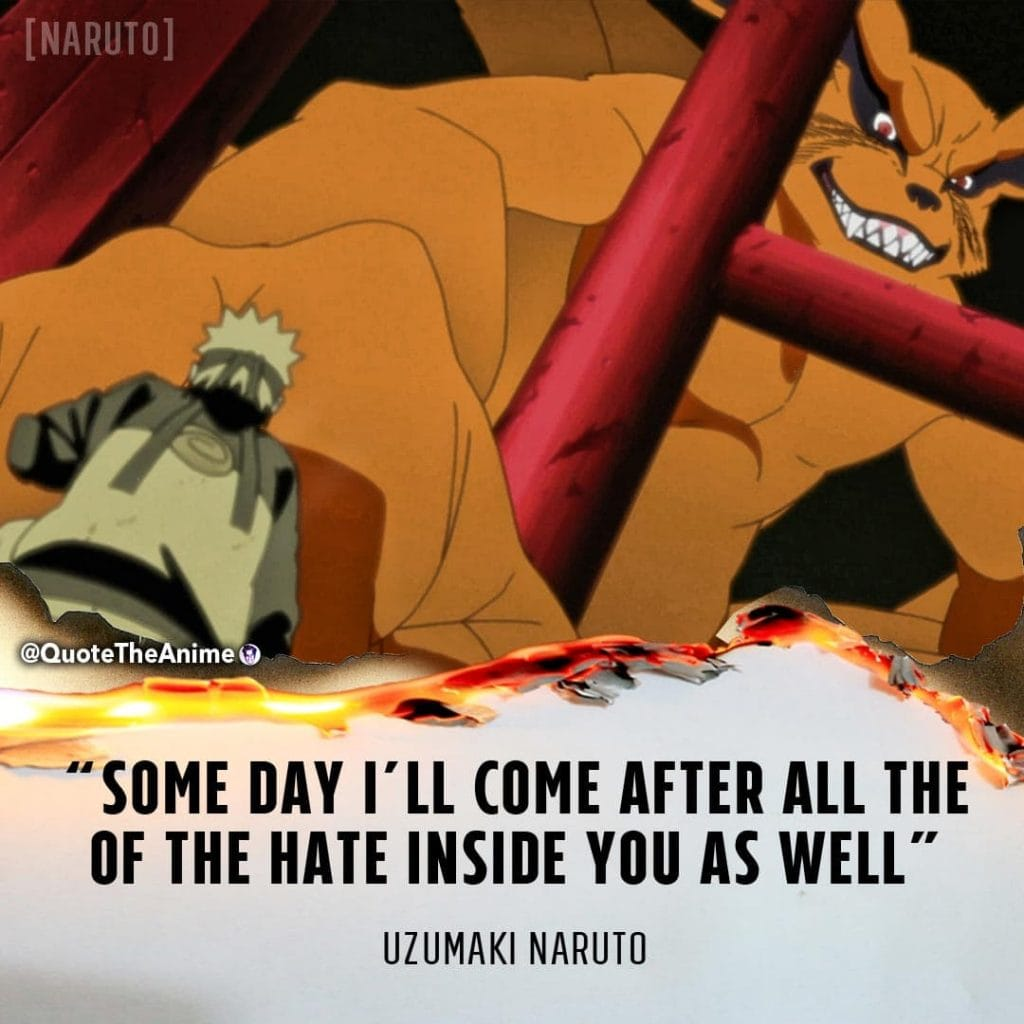 Naruto Uzumaki Quotes. Someday I'll come after all the hate inside you as well
