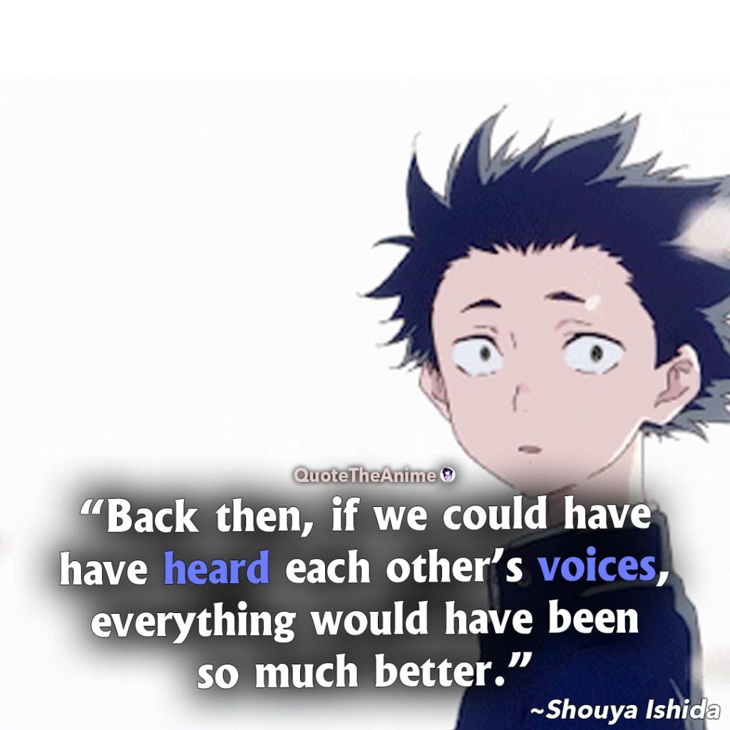 A Silent Voice Quotes. Shouya Ishida Quotes. Back then, if we could have heard each other's voice