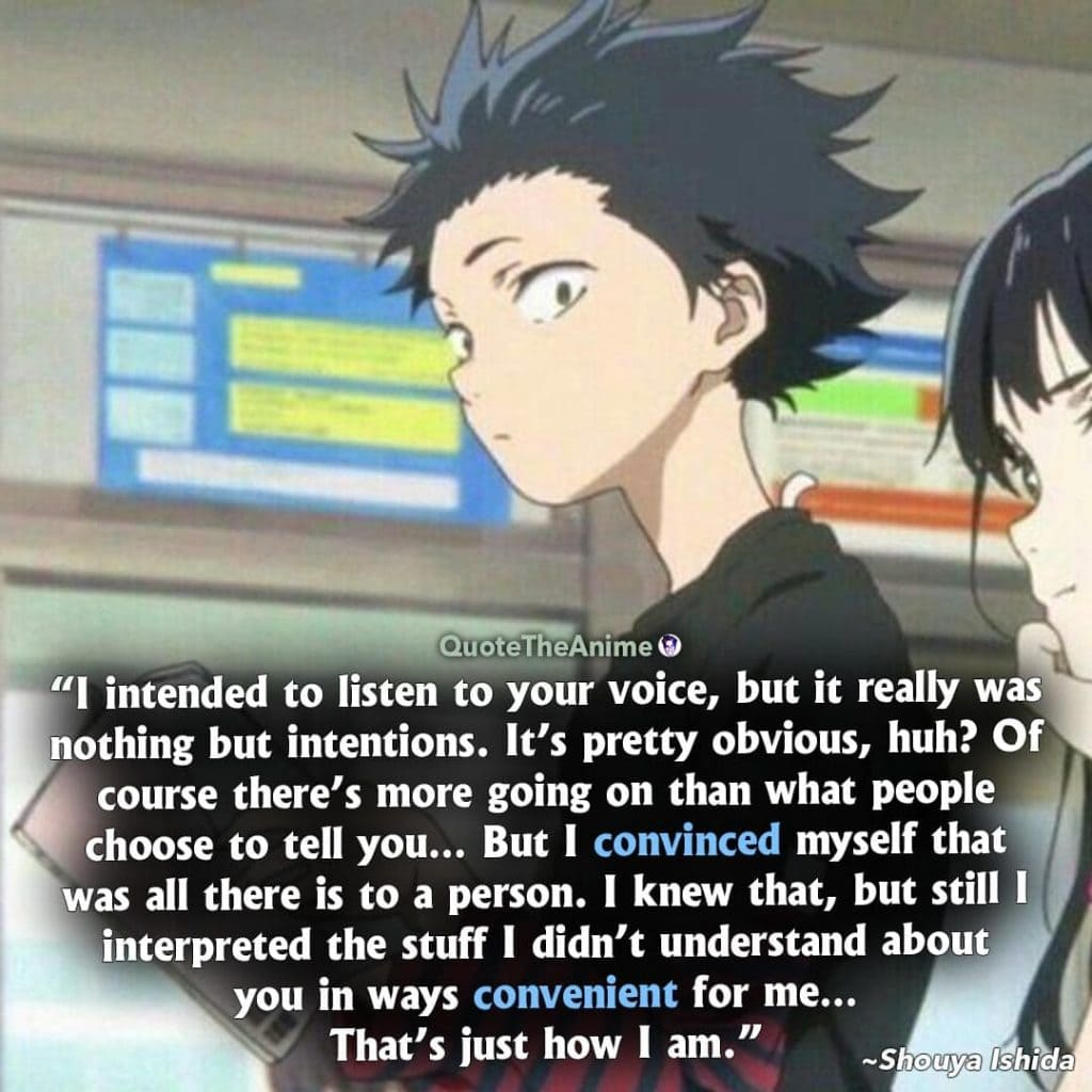 A Silent Voice Quotes. Shouya Ishida Quotes. I didn't undesrtand about you in the ways convenient for me.