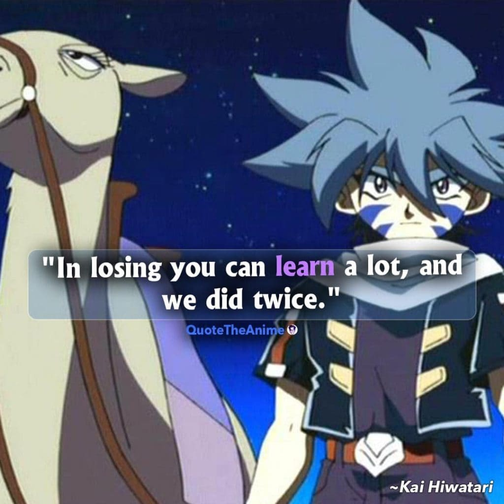Beyblade Quotes. Kai Hiwatari Quotes. In losing you can learn alot.