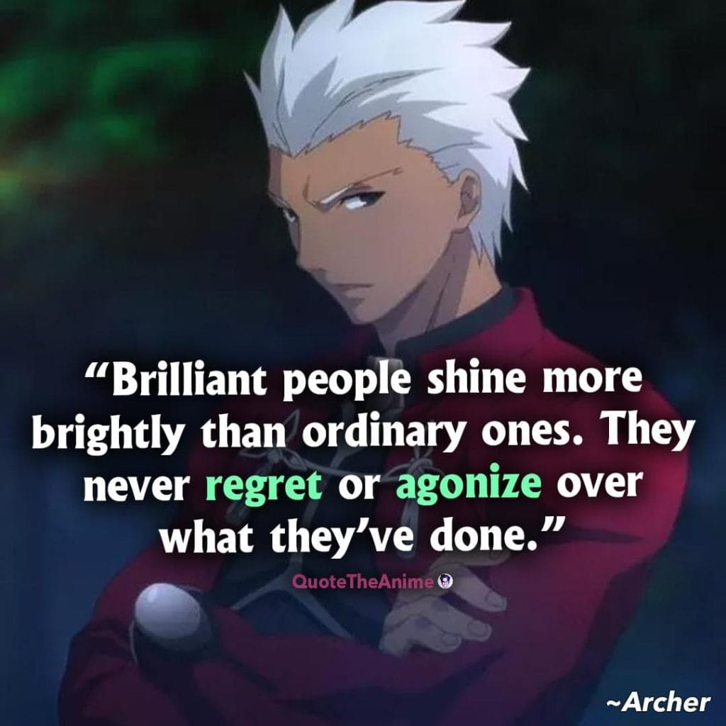 Fate Series Quotes. Archer Quotes. Brilliant people shine more brightly than ordinary ones.