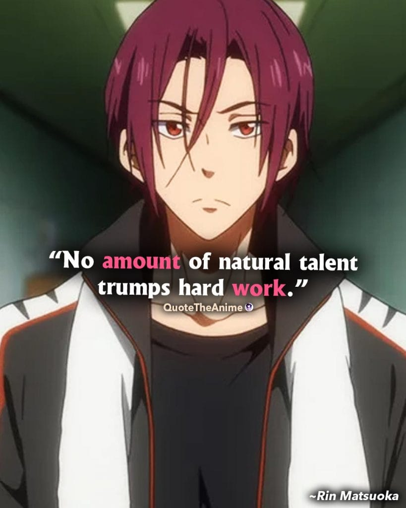 Free Anime Quotes. Rin Matsuoka Quotes. No amount of natural talent trumps hard work.