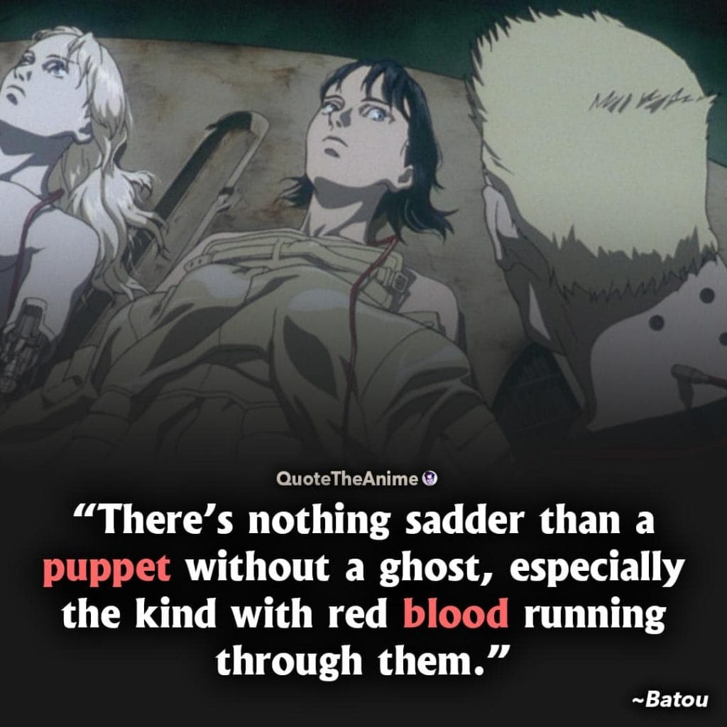 Ghost in the Shell quotes. Batou Quotes. Nothing sadder than a pupper without a ghost, especially the kind with red blood