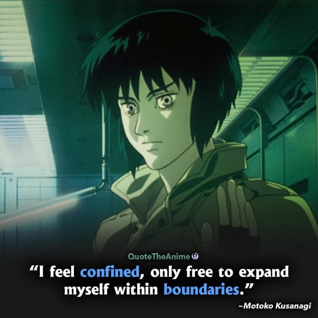 Ghost in the Shell quotes. Motoko Kusanagi Quotes. I feel confined, only free to expand within boundaries.