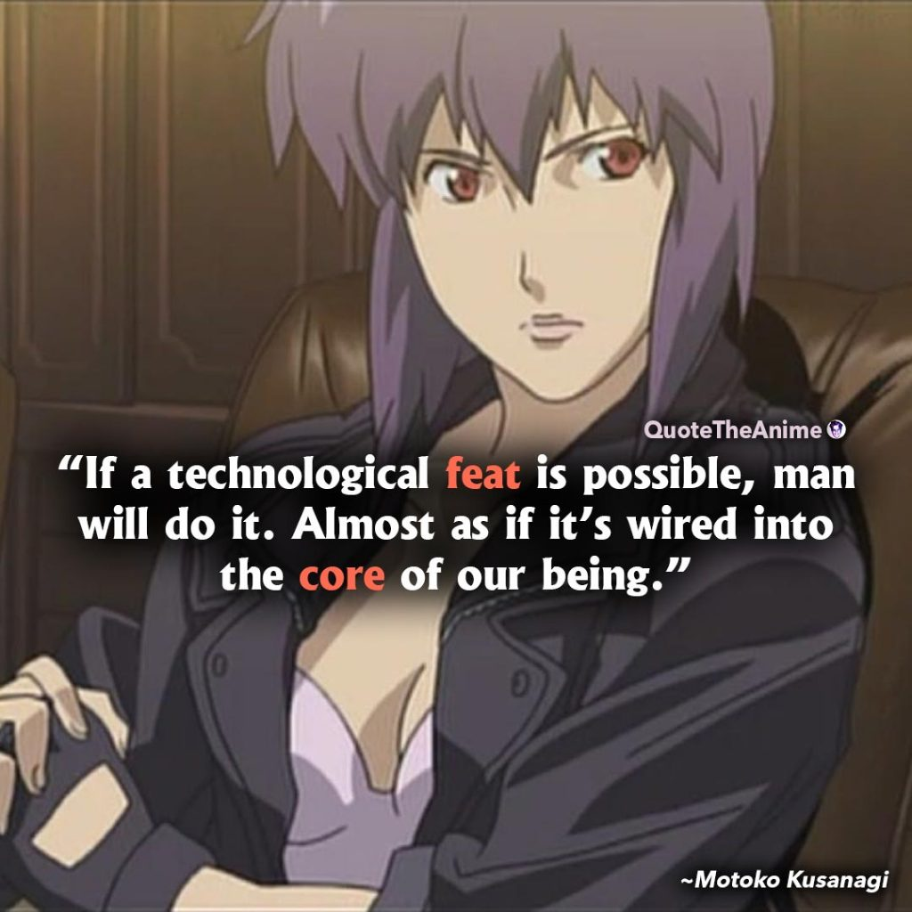 Ghost in the Shell quotes. Motoko Kusanagi Quotes. If a technological feat is possible, man will do it.