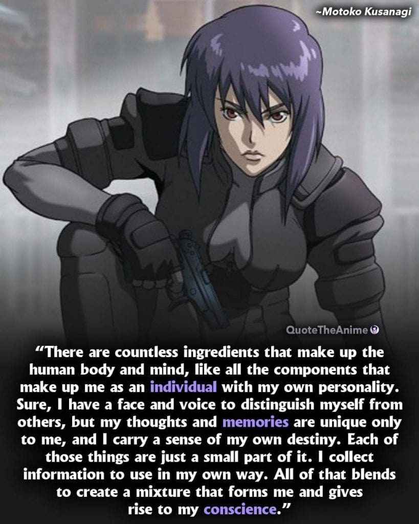 Ghost in the Shell quotes. Motoko Kusanagi Quotes. There are countless ingredients that make up the human body and mind.