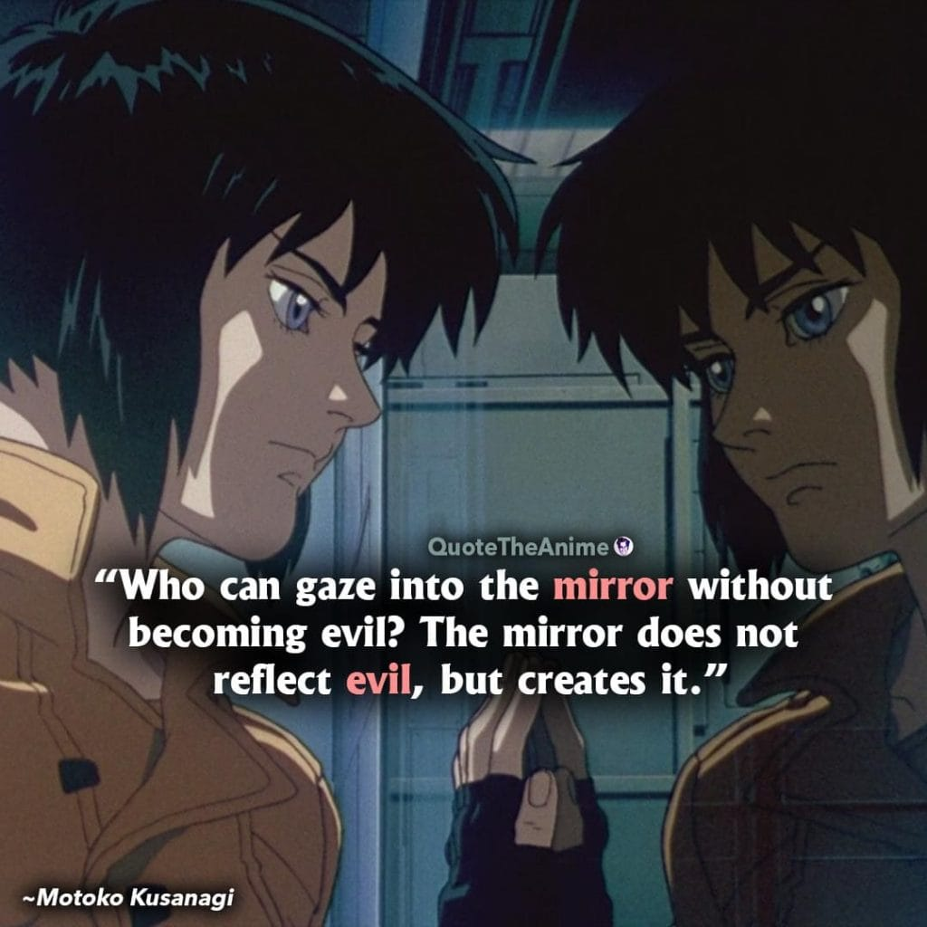 Ghost in the Shell quotes. Motoko Kusanagi Quotes. Who can gaze into the mirror without becoming evil.