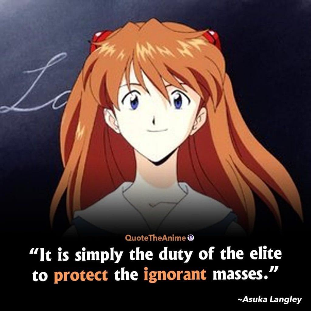 Neon Genesis Evangelion Quotes. Asuka Langley Quotes. It is simply the duty of the elite to protect the ignorant masses