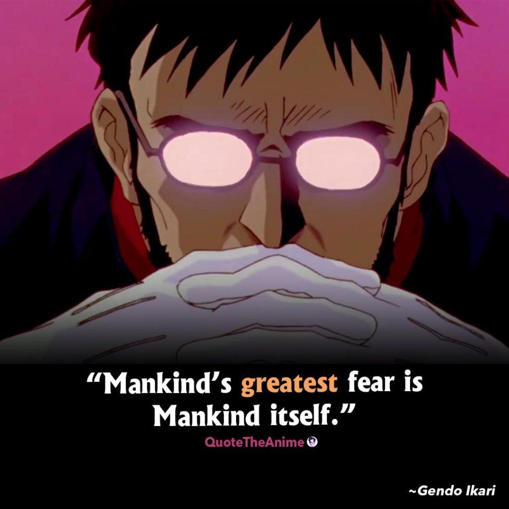 Neon Genesis Evangelion Quotes. Gendo Ikari Quotes. Mankind's greatest fear is Mankind itself.