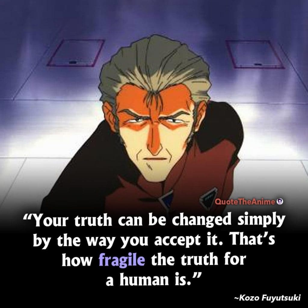 Neon Genesis Evangelion Quotes. Kozo Fuyutsuki Quotes. Your truth can be changed simply by the way you accept it.