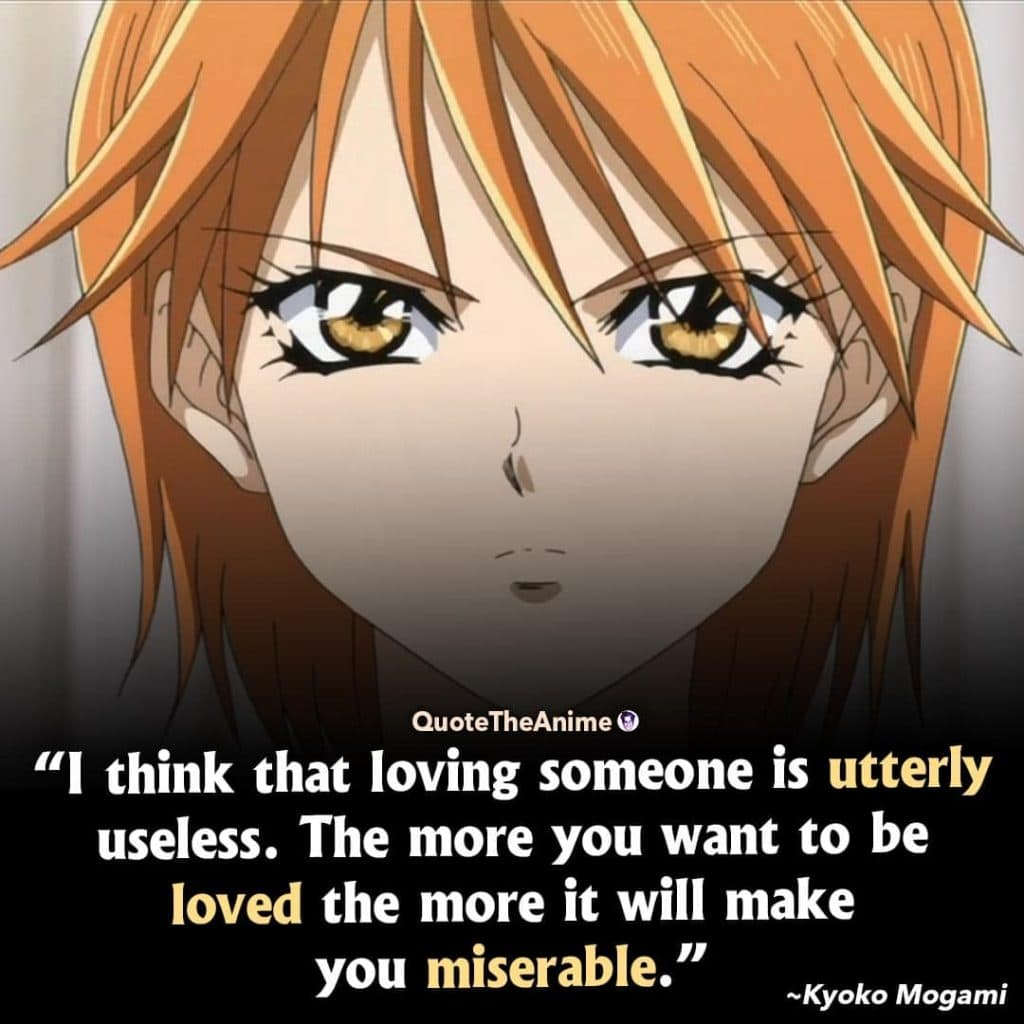 Skip Beat Quotes. Kyoko Mogami Quotes. The more you want to be loved the more it will make you miserable.