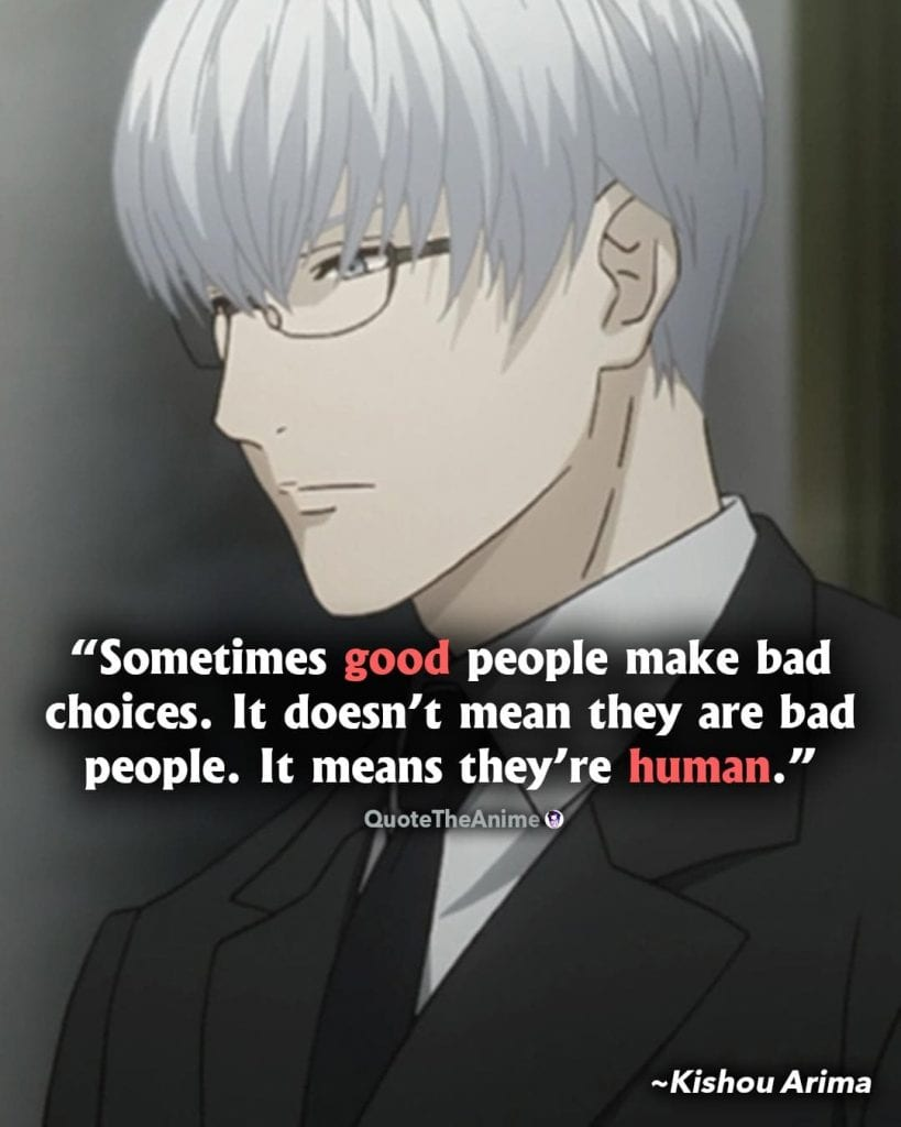 Tokyo Ghoul Quotes. Kishou Arima Quotes. sometimes good people make bad choices
