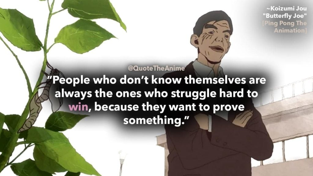 ping pong the animation quotes-kaoizumi-butterfly Joe- people who dont know themselves are always the ones who struggle to win