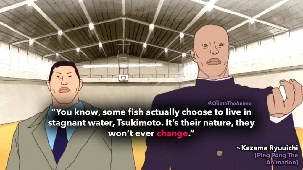 ping pong the animation quotes-kazama ryuuichi- some fish choose to live in stagnant water its their nature they wont change