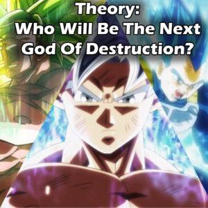 Dragon Ball Theory, Dragon Ball Super Theory, Next God of Destruction Theory