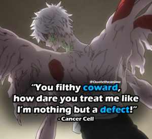 "Cells At Work Quotes, Cell Quotes, ""You filthy coward, how dare you treat me like I'm nothing but a defect!"""