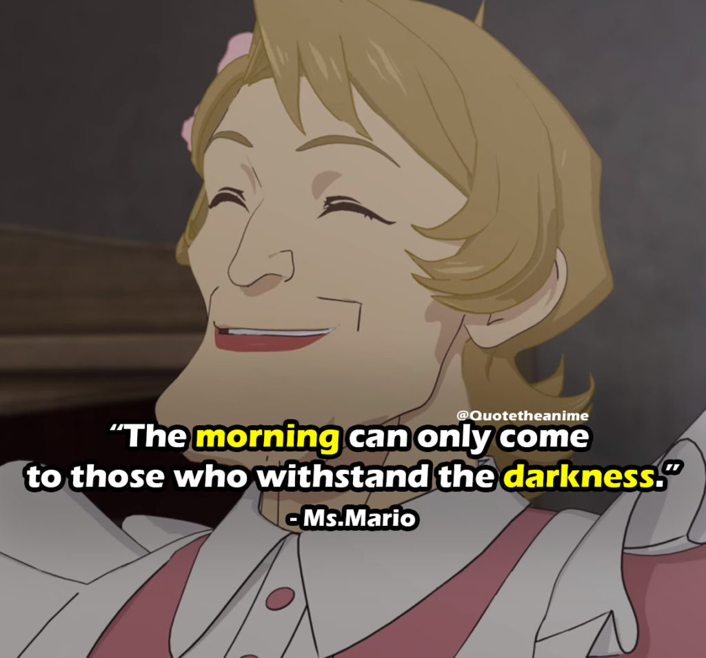 """Cagaster Of An Insect Cage Quotes, Ms. Mario Quotes, """"The morning can only come to those who withstand the darkness."""""""